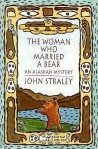 The Woman Who Married a Bear by John Straley book cover on andreareadsamerica.com