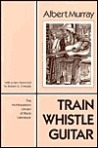 Train Whistle Guitar by Albert Murray book cover on andreareadsamerica.com